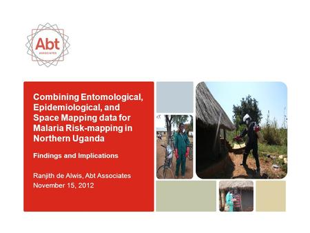 Combining Entomological, Epidemiological, and Space Mapping data for Malaria Risk-mapping in Northern Uganda Findings and Implications Ranjith de Alwis,
