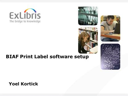 BIAF Print Label software setup Yoel Kortick. 2 All of the information and material inclusive of text, images, logos, product names is either the property.
