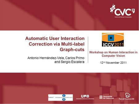 Automatic User Interaction Correction via Multi-label Graph-cuts Antonio Hernández-Vela, Carlos Primo and Sergio Escalera Workshop on Human Interaction.