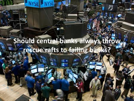 Should central banks always throw rescue rafts to failing banks?