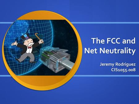 The FCC and Net Neutrality Jeremy Rodriguez CIS1055.008.
