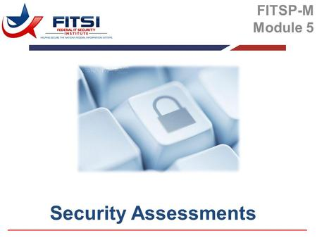 Security Assessments FITSP-M Module 5. Security control assessments are not about checklists, simple pass-fail results, or generating paperwork to pass.