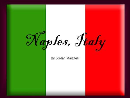 Naples, Italy By Jordan Marzitelli. Location Naples is located on the west coast of Italy towards the southern end.