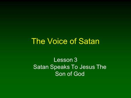 The Voice of Satan Lesson 3 Satan Speaks To Jesus The Son of God.