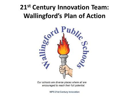 21 st <strong>Century</strong> Innovation Team: Wallingford's Plan of Action WPS <strong>21st</strong> <strong>Century</strong> Innovation.