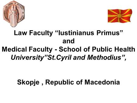 "Law Faculty ""Iustinianus Primus"" and Medical Faculty - School of Public Health University""St.Cyril and Methodius"", Skopje, Republic of Macedonia."