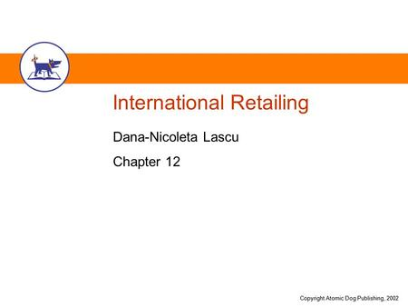 Copyright Atomic Dog Publishing, 2002 International Retailing Dana-Nicoleta Lascu Chapter 12.