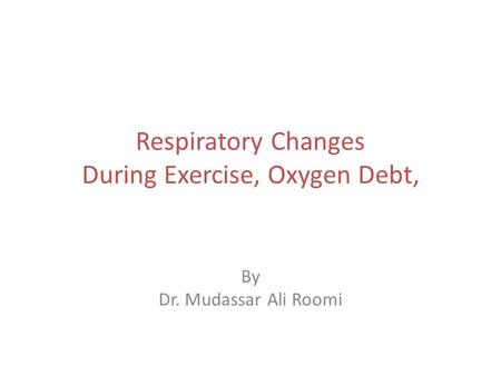 Respiratory Changes During Exercise, Oxygen Debt,