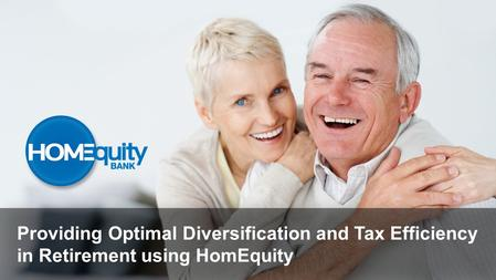 Providing Optimal Diversification and Tax Efficiency in Retirement using HomEquity.