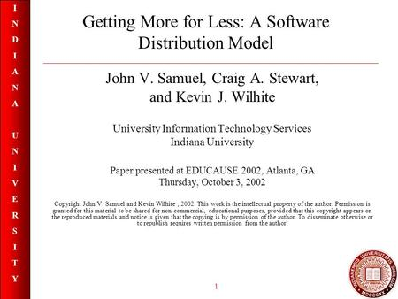 INDIANAUNIVERSITYINDIANAUNIVERSITY 1 Getting More for Less: A Software Distribution Model John V. Samuel, Craig A. Stewart, and Kevin J. Wilhite University.