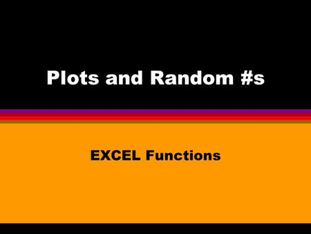 Plots and Random #s EXCEL Functions. Obtaining a Density Function l Create a column with a range of values of x containing a large portion of the density.