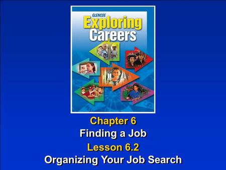 Chapter 6 Finding a Job Chapter 6 Finding a Job Lesson 6.2 Organizing Your Job Search Lesson 6.2 Organizing Your Job Search.
