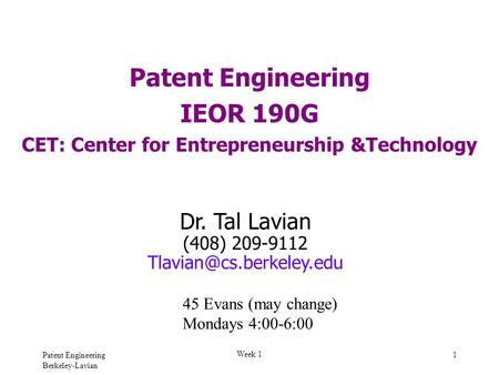 Patent Engineering Berkeley-Lavian Week 1 1 Patent Engineering IEOR 190G CET: Center for Entrepreneurship &Technology Dr. Tal Lavian (408) 209-9112