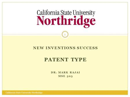NEW INVENTIONS SUCCESS PATENT TYPE DR. MARK RAJAI MSE 303 1 California State University Northridge.