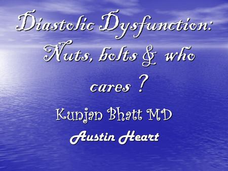 Diastolic Dysfunction: Nuts, bolts & who cares ?