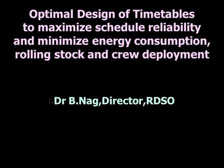 Optimal Design of Timetables to maximize schedule reliability and minimize energy consumption, rolling stock and crew deployment.