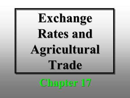 Exchange Rates and Agricultural Trade Chapter 17.