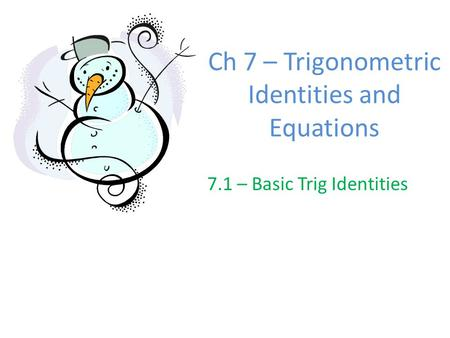 Ch 7 – Trigonometric Identities and Equations 7.1 – Basic Trig Identities.