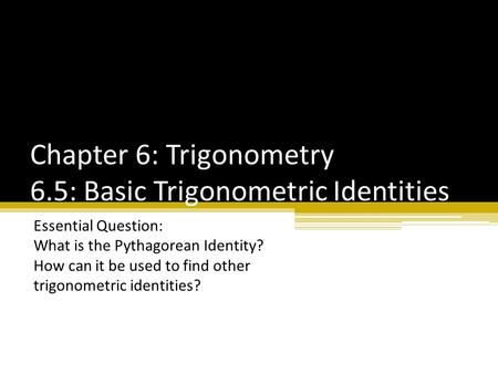 Chapter 6: Trigonometry 6.5: Basic Trigonometric Identities