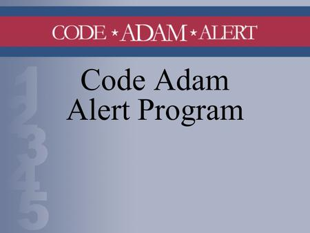"Code Adam Alert Program. Background On April 30, 2003 ""Code Adam Act of 2003"" became law. It requires that the designated authority for a public building."