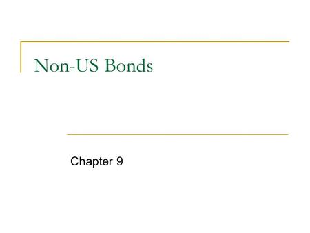 Non-US Bonds Chapter 9. Global Bond Markets internal bond market (national bond market)  domestic bond market – bonds from issuers domiciled in the country.