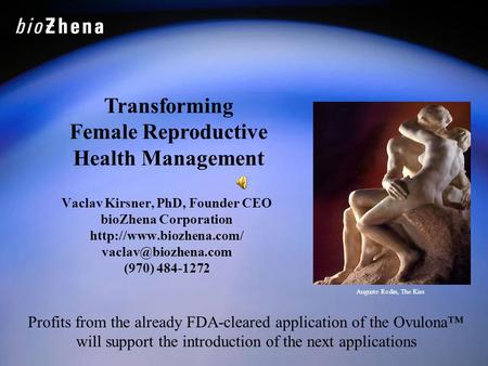 Vaclav Kirsner, PhD, Founder CEO bioZhena Corporation  (970) 484-1272 Transforming Female Reproductive Health.