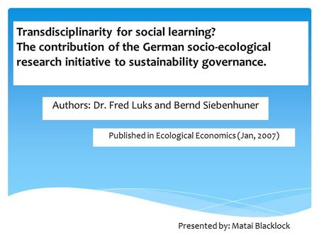 Transdisciplinarity for social learning? The contribution of the German socio-ecological research initiative to sustainability governance. Presented by: