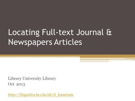 Locating Full-text Journal & Newspapers Articles Library University Library Oct 2013