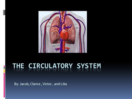 By: Jacob, Clarice, Victor, and Lilia. The Circulatory System's Job The Circulatory System job is transporting nutrients, water and oxygen throughout.