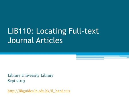 LIB110: Locating Full-text Journal Articles Library University Library Sept 2013
