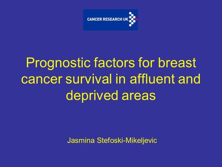 Prognostic factors for breast cancer survival in affluent and deprived areas Jasmina Stefoski-Mikeljevic.