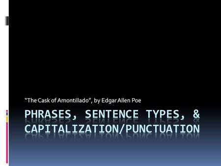 Phrases, Sentence Types, & Capitalization/Punctuation