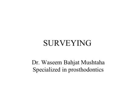 SURVEYING Dr. Waseem Bahjat Mushtaha Specialized in prosthodontics.
