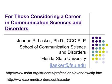 For Those Considering a Career in Communication Sciences and Disorders Joanne P. Lasker, Ph.D.,