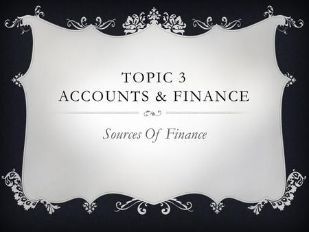 Topic 3 Accounts & Finance