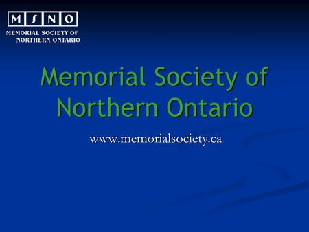Memorial Society of Northern Ontario www.memorialsociety.ca.