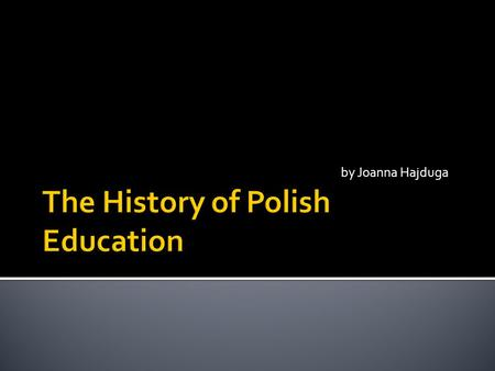 By Joanna Hajduga. THE COMMISION OF NATIONAL EDUCATION  Started on 14 October 1773 by king Stanisław August Poniatowski and Polish Sejm  First central,