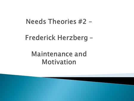 Needs Theories #2 – Frederick Herzberg – Maintenance and Motivation.