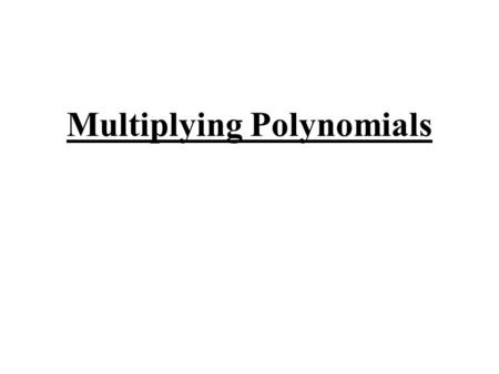 Multiplying Polynomials. Exponents Remember if you are multiplying numbers with the same base, then ADD the exponents together. Examples: