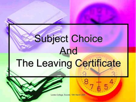 Loreto College, Swords: 10th March 2009 Subject Choice And The Leaving Certificate.