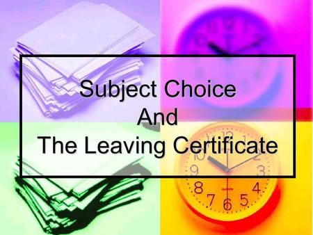 Subject Choice And The Leaving Certificate. A Time to Choose…