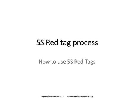 5S Red Tag Process; For Editable or Customized Version Contact Through Leanmanufacturingtools.org For Customized or Editable Version of this Presentation.