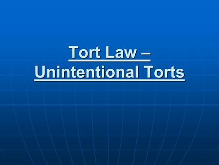 Tort Law – Unintentional Torts. Negligence Action was unintentional Action was unintentional It is planned It is planned Injury occurs Injury occurs anyone.