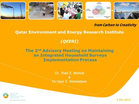Qatar Environment and Energy Research Institute (QEERI) The 2 nd Advisory Meeting on Maintaining an Integrated Household Surveys Implementation Process.