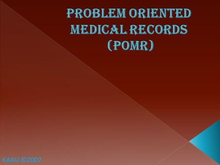 KAAU ©2007. Contents: Objectives. The Importance of medical records. Organizing medical records. What is POMR and what are its main elements. How to form.