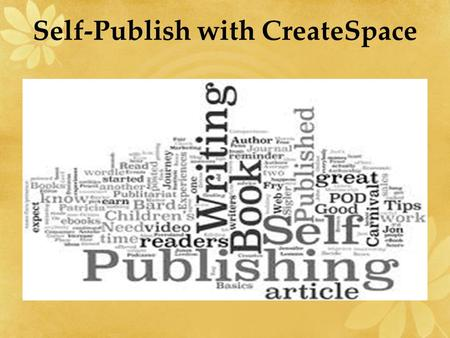 Self-Publish with CreateSpace. Link to Presentation