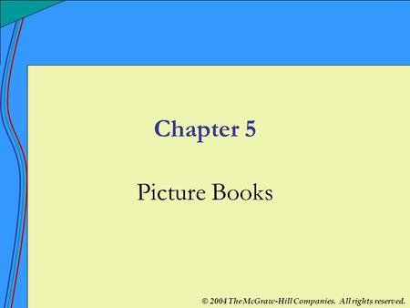 © 2004 The McGraw-Hill Companies. All rights reserved. Chapter 5 Picture Books.