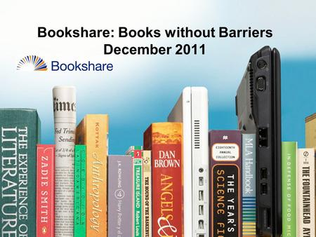 Bookshare: Books without Barriers December 2011. Why Do Students Need Books that Are Digital And Accessible? 2.