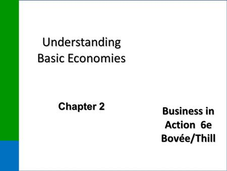 Business in Action 6e Bovée/Thill Understanding Basic Economies Chapter 2.