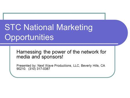 STC National Marketing Opportunities Harnessing the power of the network for media and sponsors! Presented by: Next Wave Productions, LLC, Beverly Hills,